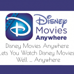 DISNEY MOVIES ANYWHERE Lets You Watch Disney Movies, Well, Anywhere