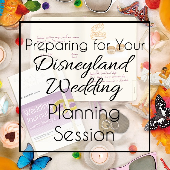 Preparing for Your Disneyland Wedding Planning Session
