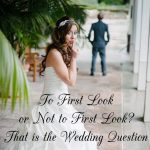 To First Look or Not to First Look? That is the Wedding Question