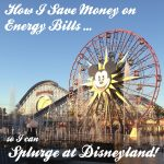 How I Save Money on Energy Bills to Splurge at Disneyland