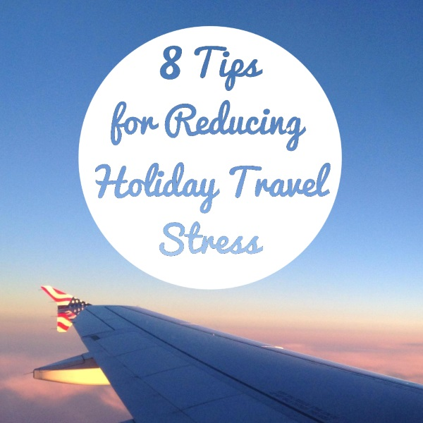8 Tips for Reducing Holiday Travel Stress