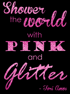 Shower the World with Pink and Glitter