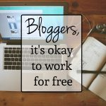 Bloggers, It's Okay to Work for Free