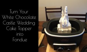 Turn Your White Chocolate Castle Wedding Cake Topper into Fondue