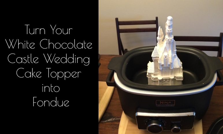 Melt Down Your White Chocolate Castle Wedding Cake Topper and Make Fondue