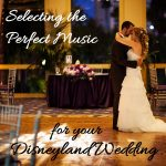 Selecting Music for Your Disneyland Wedding