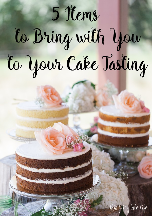 Wedding Cake Tasting.5 Items To Bring With You To Your Cake Tasting This Fairy Tale Life
