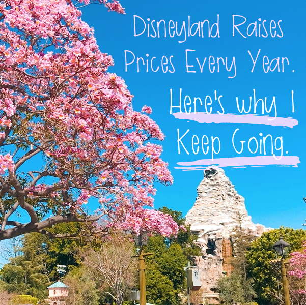 Disneyland Raises Ticket Prices Every Year. Here's Why I Keep Buying.