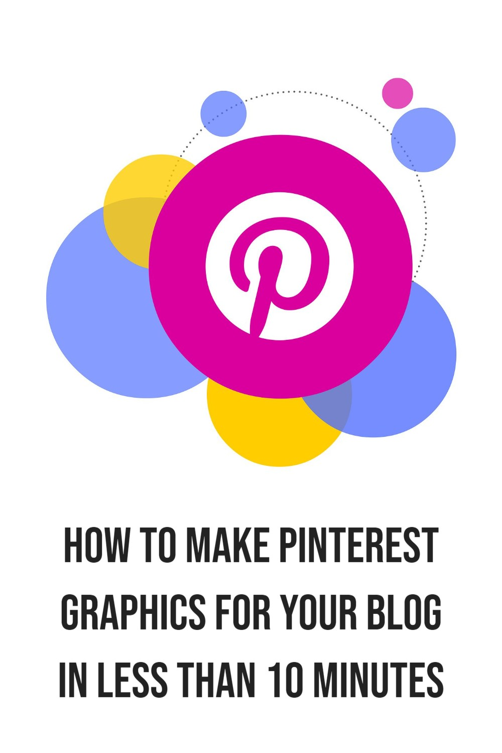 """Pink pinterest logo with text overlay """"How to make pinterest graphics for your blog in less than 10 minutes"""""""