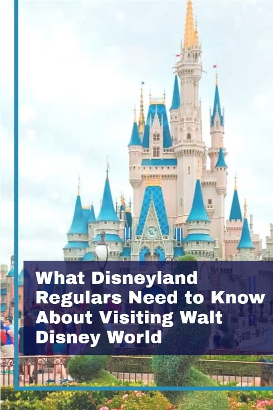 """Close up of Cinderella Castle at Walt Disney World with text overlay """"What Disneyland Regulars Need to Know About Visiting Walt Disney World"""" with blue background"""